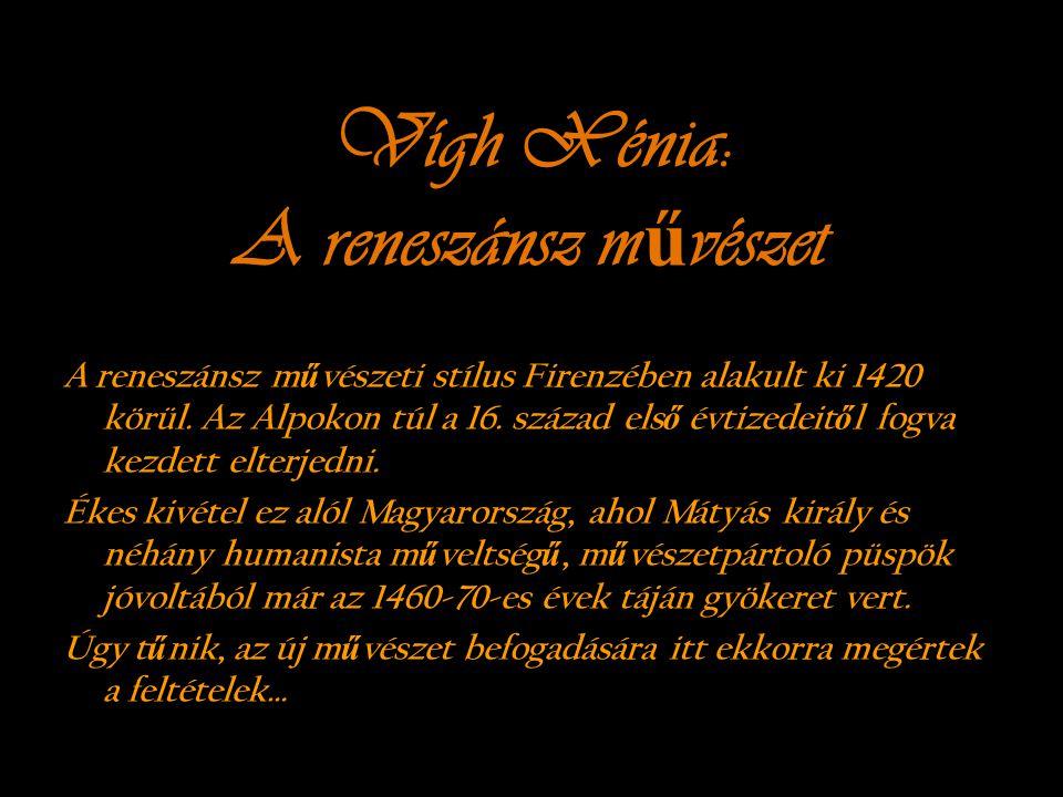 Vígh Xénia: A reneszánsz m ű vészet A reneszánsz m ű vészeti stílus Firenzében alakult ki 1420 körül. Az Alpokon túl a 16. század els ő évtizedeit ő l