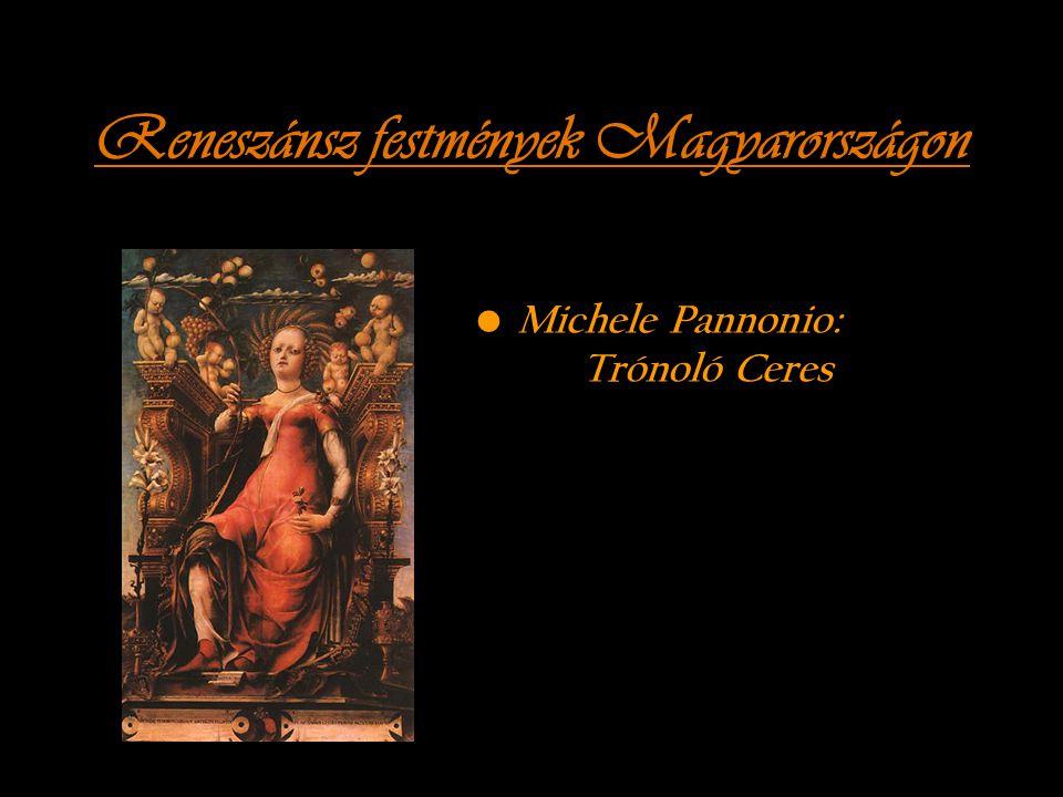 Reneszánsz festmények Magyarországon Michele Pannonio: Trónoló Ceres