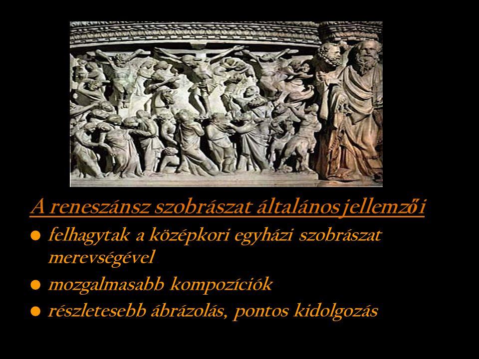 A reneszánsz szobrászat általános jellemz ő i felhagytak a középkori egyházi szobrászat merevségével mozgalmasabb kompozíciók részletesebb ábrázolás,