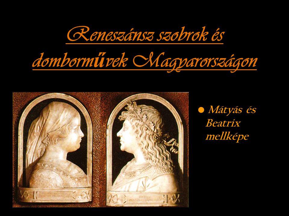 Reneszánsz szobrok és domborm ű vek Magyarországon Mátyás és Beatrix mellképe