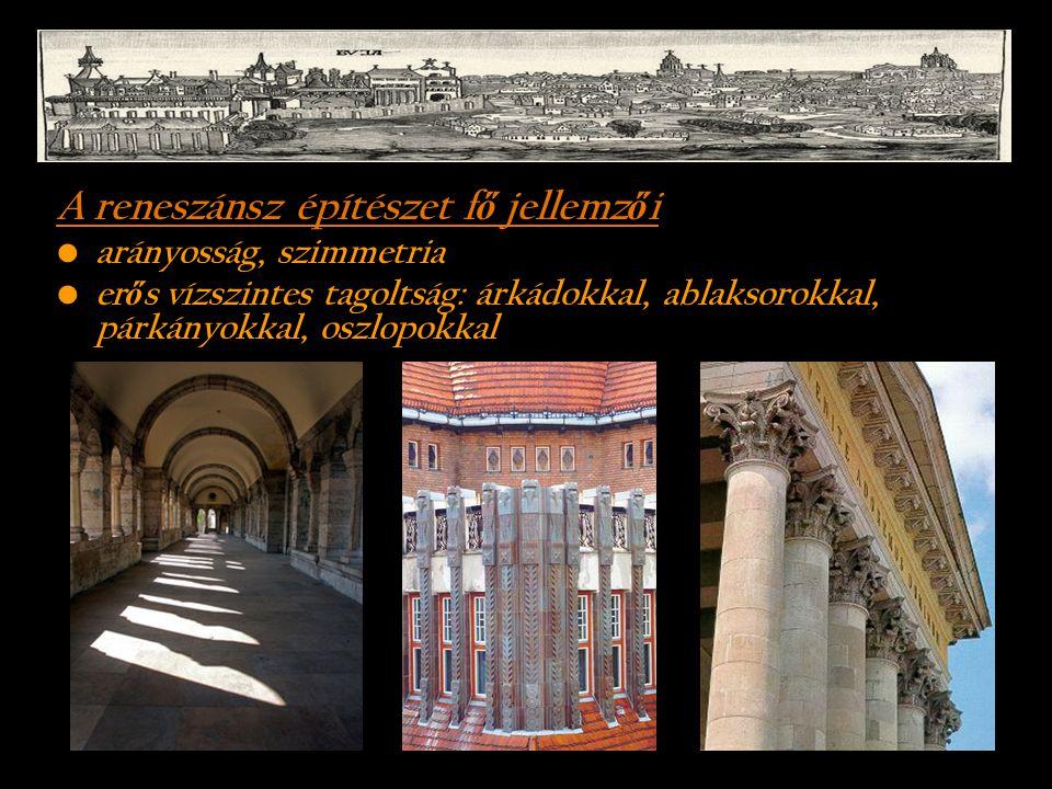 A reneszánsz építészet f ő jellemz ő i arányosság, szimmetria er ő s vízszintes tagoltság: árkádokkal, ablaksorokkal, párkányokkal, oszlopokkal
