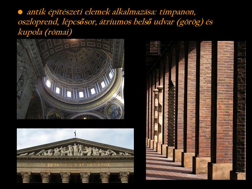 antik építészeti elemek alkalmazása: timpanon, oszloprend, lépcs ő sor, átriumos bels ő udvar (görög) és kupola (római)