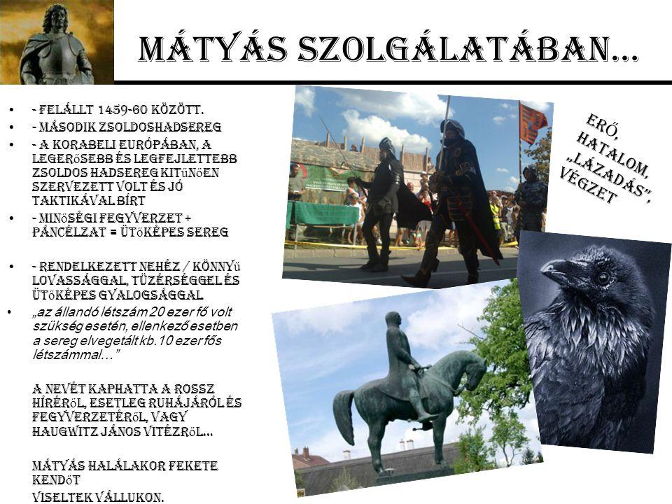Mátyás szolgálatában… - Felállt 1459-60 között. - Második zsoldoshadsereg - A korabeli Európában, a leger ő sebb és legfejlettebb ZSOLDOS hadsereg Kit