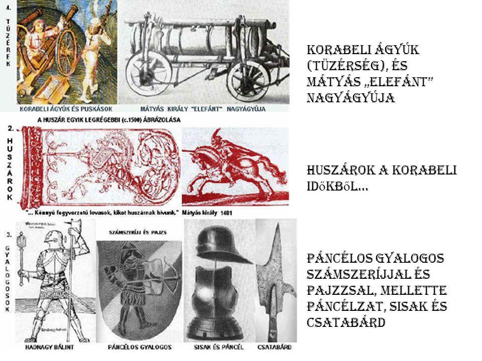 """Korabeli ágyúk (tüzérség), és Mátyás """"elefánt"""" nagyágyúja Huszárok a korabeli id ő kb ő l… Páncélos gyalogos számszeríjjal és pajzzsal, mellette páncé"""
