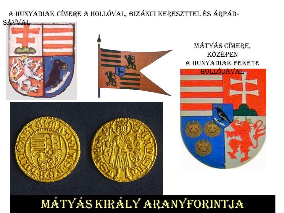 Mátyás király aranyforintja Mátyás címere, középen a Hunyadiak fekete hollójával A Hunyadiak címere a hollóval, bizánci kereszttel és Árpád- sávval