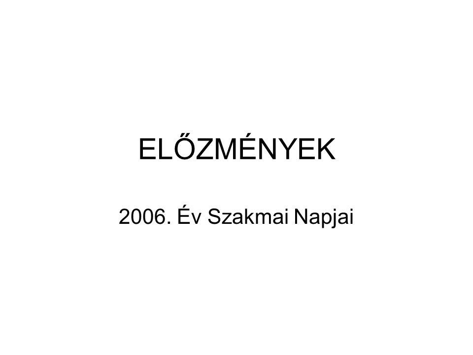 ELŐZMÉNYEK 2006. Év Szakmai Napjai
