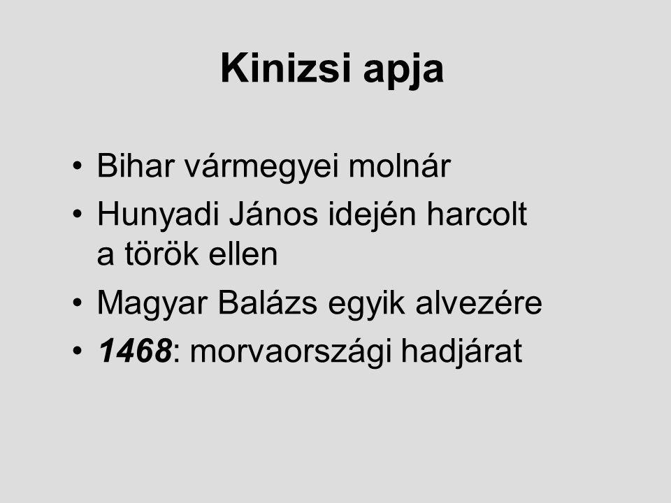 Bihar vármegyei molnár Hunyadi János idején harcolt a török ellen Magyar Balázs egyik alvezére 1468: morvaországi hadjárat Kinizsi apja