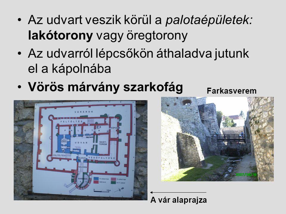 Az udvart veszik körül a palotaépületek: lakótorony vagy öregtorony Az udvarról lépcsőkön áthaladva jutunk el a kápolnába Vörös márvány szarkofág A vá
