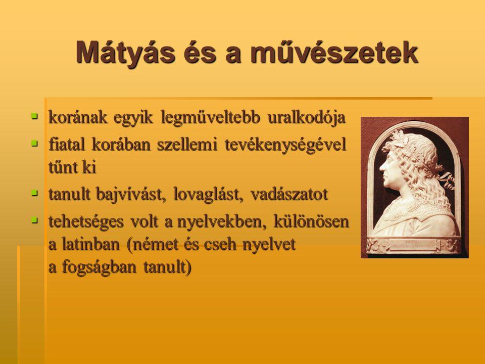 Mátyás és a művészetek  korának egyik legműveltebb uralkodója  fiatal korában szellemi tevékenységével tűnt ki  tanult bajvívást, lovaglást, vadász