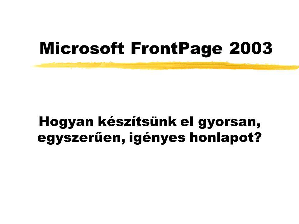 Microsoft FrontPage 2003 Hogyan készítsünk el gyorsan, egyszerűen, igényes honlapot?