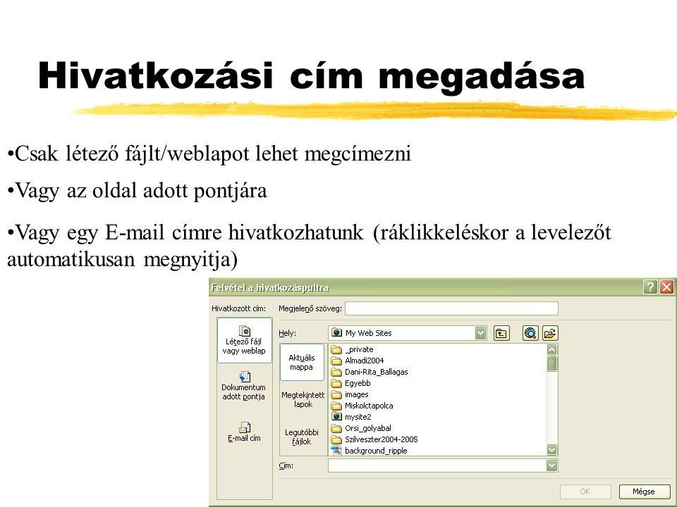 Hivatkozási cím megadása Csak létező fájlt/weblapot lehet megcímezni Vagy az oldal adott pontjára Vagy egy E-mail címre hivatkozhatunk (ráklikkeléskor
