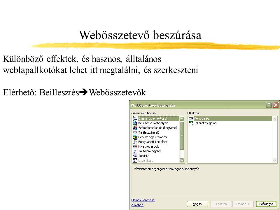 Webösszetevő beszúrása Különböző effektek, és hasznos, álltalános weblapallkotókat lehet itt megtalálni, és szerkeszteni Elérhető: Beillesztés  Webös