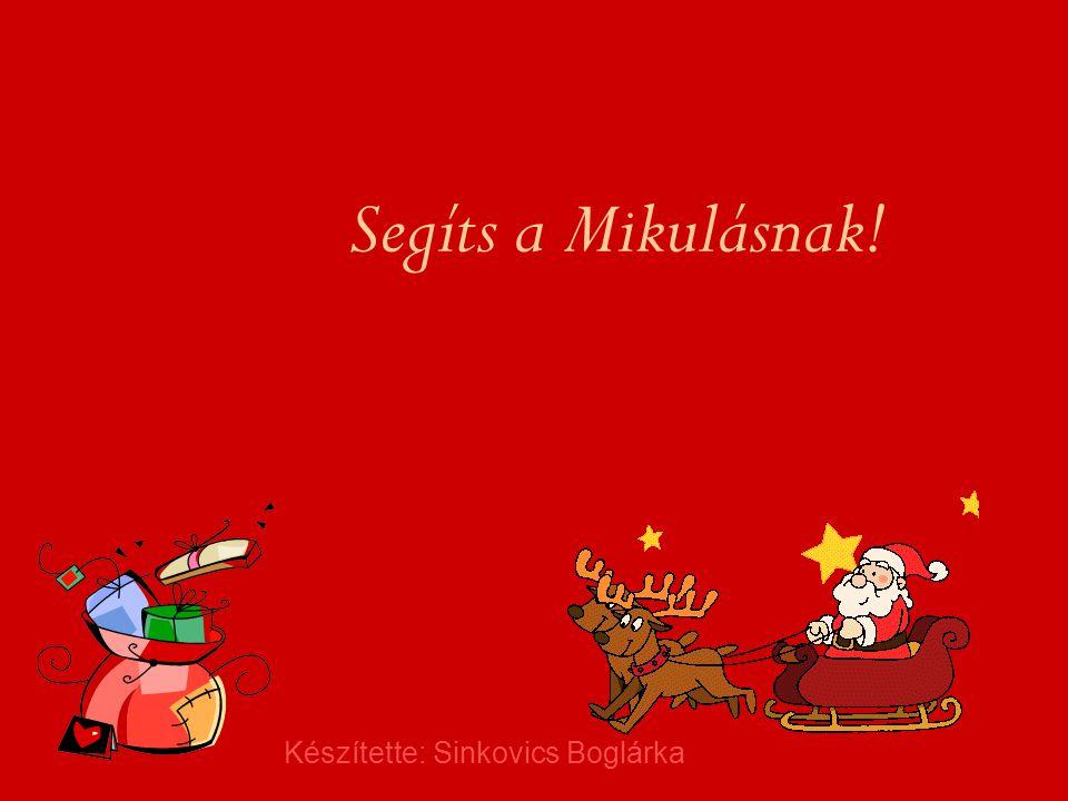 Segíts a Mikulásnak! Készítette: Sinkovics Boglárka
