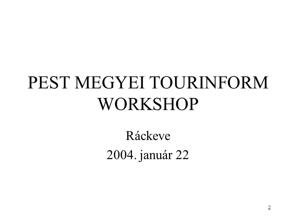 2 PEST MEGYEI TOURINFORM WORKSHOP Ráckeve 2004. január 22