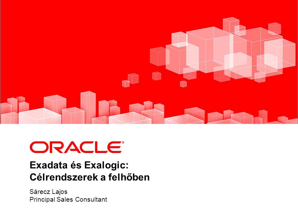 Exadata és Exalogic: Célrendszerek a felhőben Sárecz Lajos Principal Sales Consultant