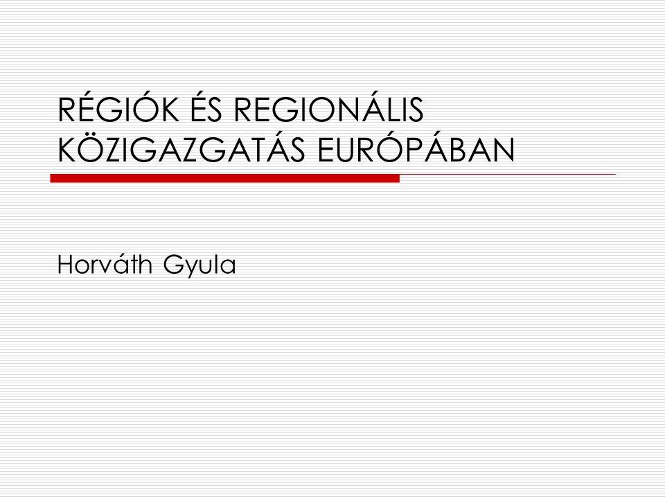 RÉGIÓK ÉS REGIONÁLIS KÖZIGAZGATÁS EURÓPÁBAN Horváth Gyula