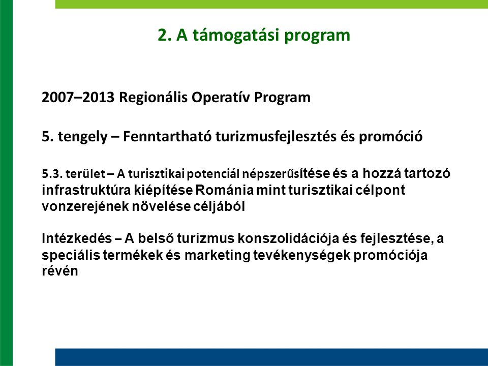 2. A támogatási program 2007–2013 Regionális Operatív Program 5. tengely – Fenntartható turizmusfejlesztés és promóció 5.3. terület – A turisztikai po