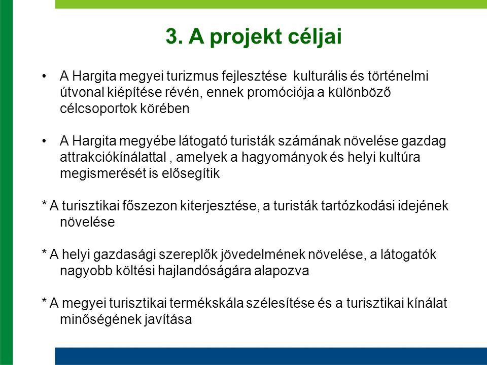 3. A projekt céljai A Hargita megyei turizmus fejlesztése kulturális és történelmi útvonal kiépítése révén, ennek promóciója a különböző célcsoportok