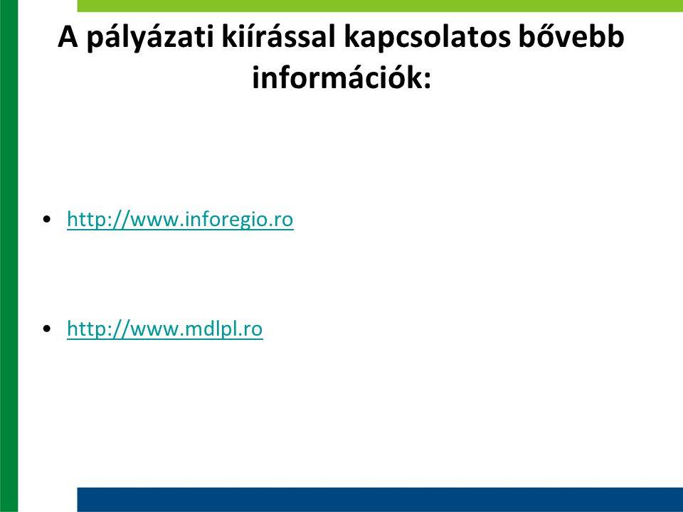 A pályázati kiírással kapcsolatos bővebb információk: http://www.inforegio.ro http://www.mdlpl.ro