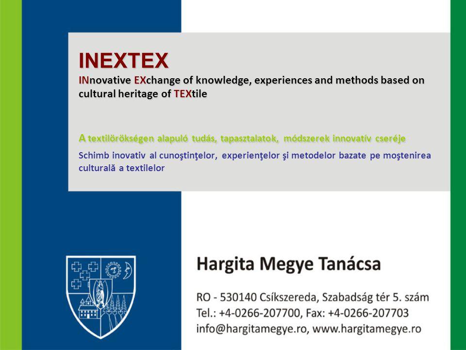 INEXTEX INnovative EXchange of knowledge, experiences and methods based on cultural heritage of TEXtile A textilörökségen alapuló tudás, tapasztalatok
