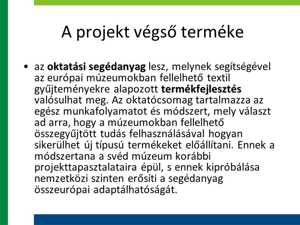 A projekt végső terméke oktatási segédanyag termékfejlesztésaz oktatási segédanyag lesz, melynek segítségével az európai múzeumokban fellelhető textil gyűjteményekre alapozott termékfejlesztés valósulhat meg.