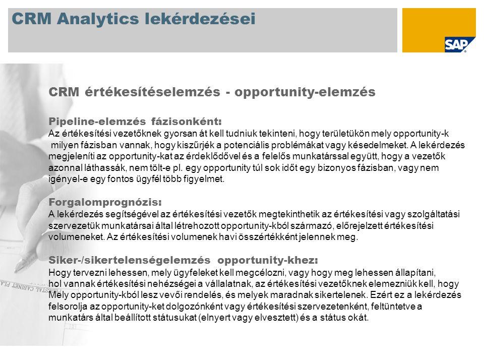 CRM Analytics lekérdezései CRM értékesítéselemzés - opportunity-elemzés Pipeline-elemzés fázisonként: Az értékesítési vezetőknek gyorsan át kell tudniuk tekinteni, hogy területükön mely opportunity-k milyen fázisban vannak, hogy kiszűrjék a potenciális problémákat vagy késedelmeket.