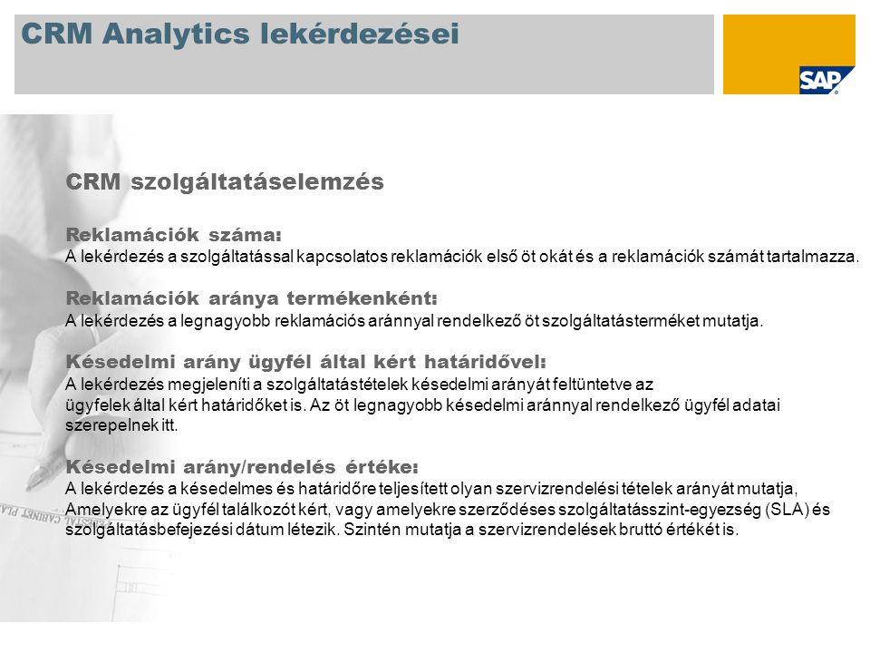 CRM Analytics lekérdezései További lekérdezések: A CRM Analytics komponenshez további lekérdezések találhatók az SAP online dokumentációban (kattintson a Hivatkozás megnyitása lehetőségre a helyi menüben): http://help.sap.com/saphelp_nw04/helpdata/en/04/47a46e4e81ab4281bfb3bbd14825ca/frameset.htm