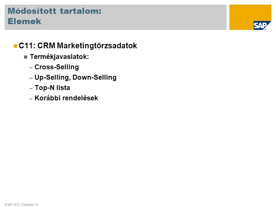 © SAP 2010 / Oldalszám: 6 Módosított tartalom: Elemek C11: CRM Marketingtörzsadatok Termékjavaslatok: – Cross-Selling – Up-Selling, Down-Selling – Top-N lista – Korábbi rendelések