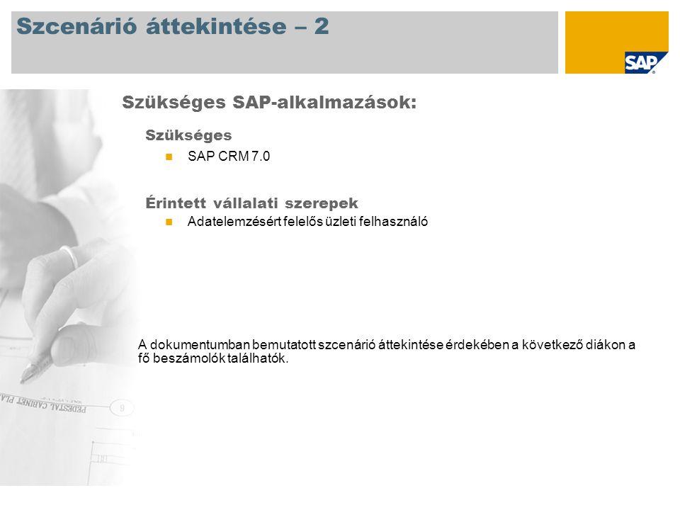 Szcenárió áttekintése – 2 Szükséges SAP CRM 7.0 Érintett vállalati szerepek Adatelemzésért felelős üzleti felhasználó Szükséges SAP-alkalmazások: A dokumentumban bemutatott szcenárió áttekintése érdekében a következő diákon a fő beszámolók találhatók.