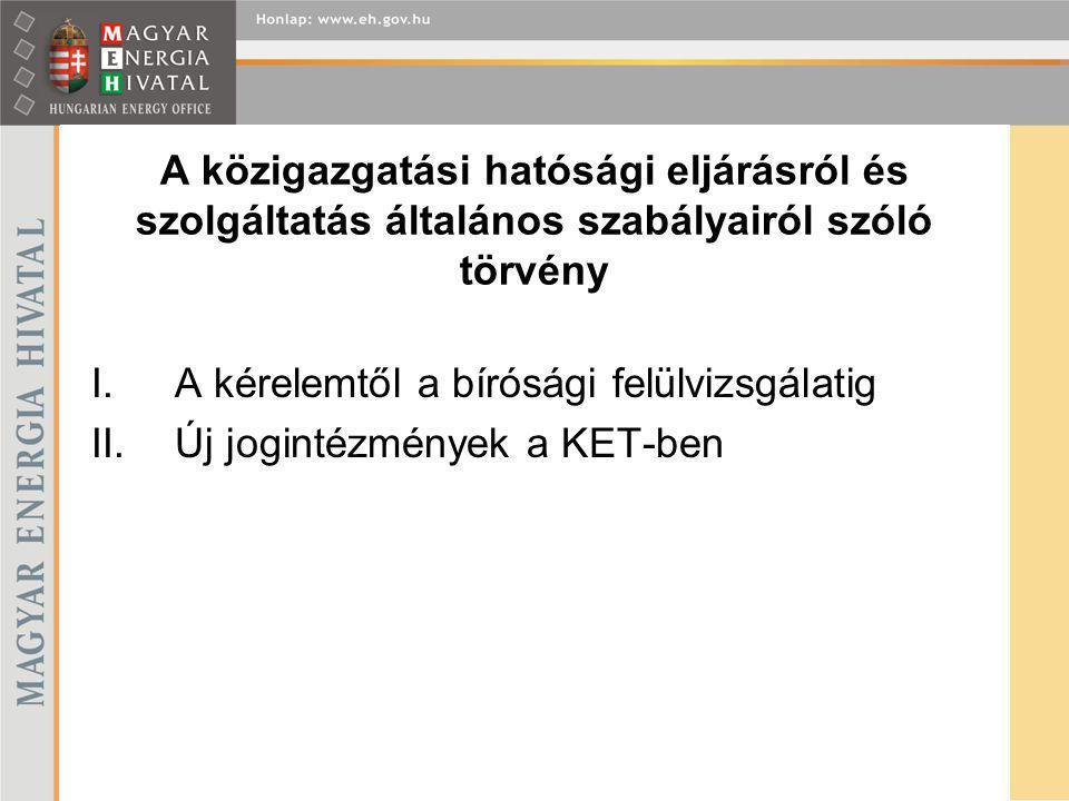 A közigazgatási hatósági eljárásról és szolgáltatás általános szabályairól szóló törvény I.A kérelemtől a bírósági felülvizsgálatig II.Új jogintézmény