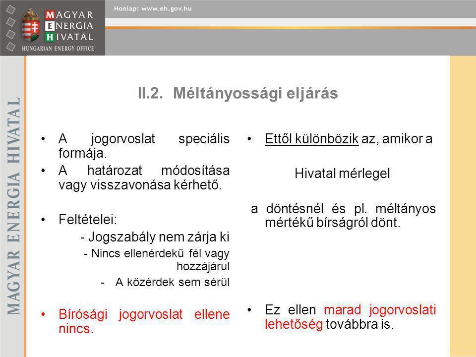 II.2. Méltányossági eljárás A jogorvoslat speciális formája. A határozat módosítása vagy visszavonása kérhető. Feltételei: - Jogszabály nem zárja ki -