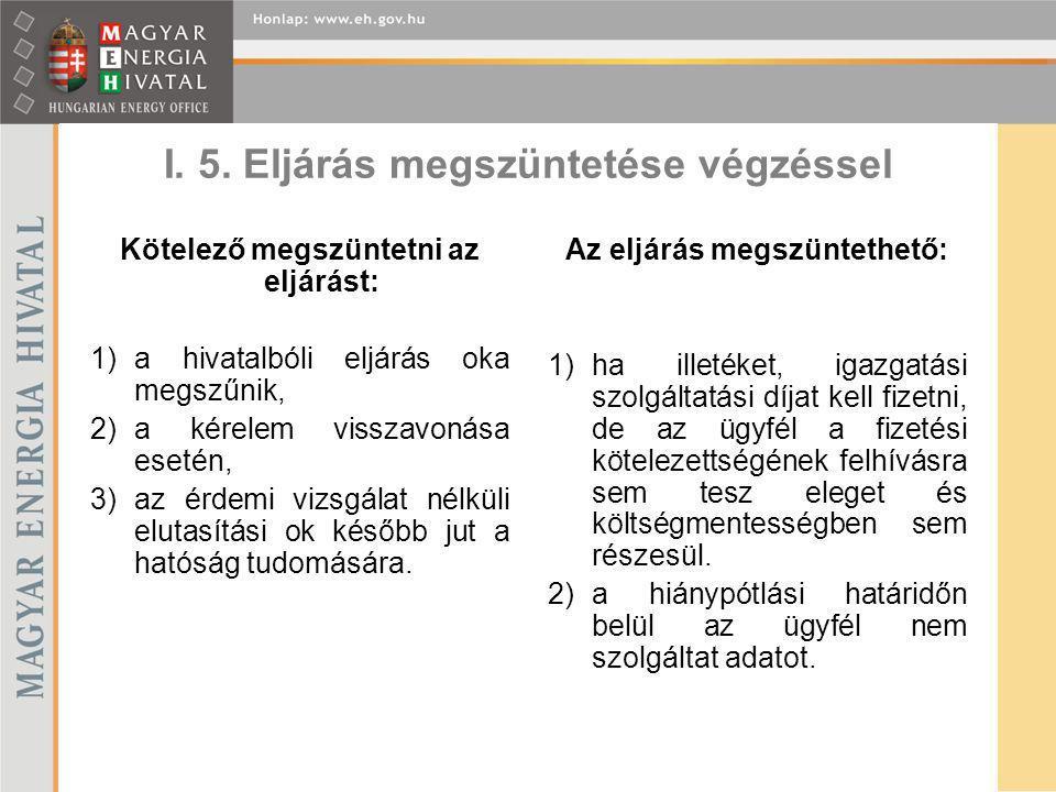 I. 5. Eljárás megszüntetése végzéssel Kötelező megszüntetni az eljárást: 1)a hivatalbóli eljárás oka megszűnik, 2)a kérelem visszavonása esetén, 3)az
