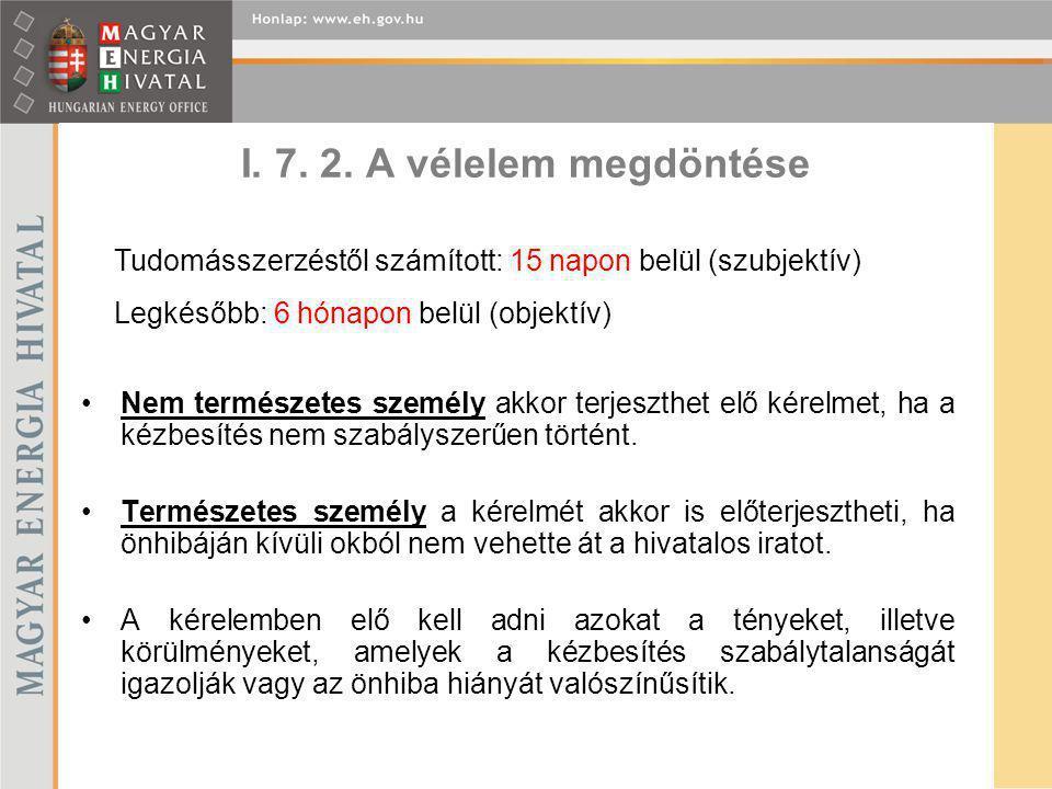 I. 7. 2. A vélelem megdöntése Nem természetes személy akkor terjeszthet elő kérelmet, ha a kézbesítés nem szabályszerűen történt. Természetes személy