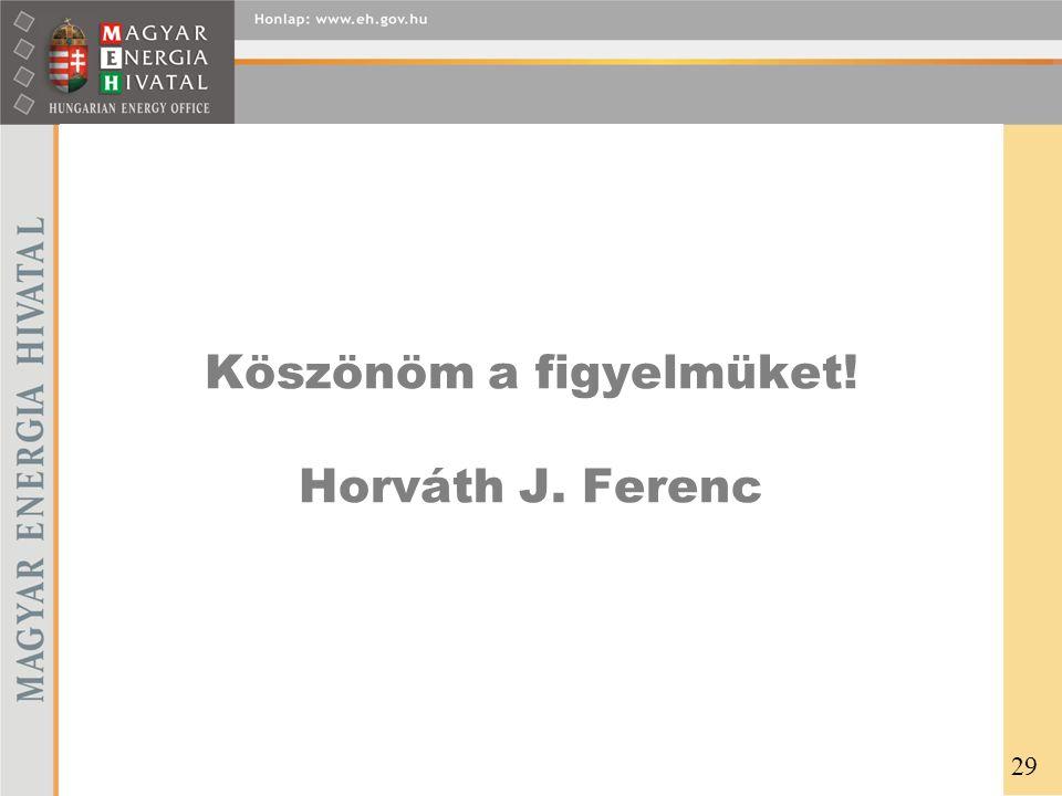 Köszönöm a figyelmüket! Horváth J. Ferenc 29