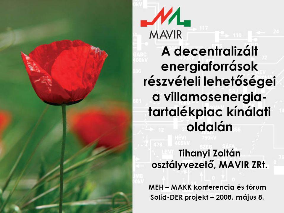 A decentralizált energiaforrások részvételi lehetőségei a villamosenergia- tartalékpiac kínálati oldalán Tihanyi Zoltán osztályvezető, MAVIR ZRt. MEH
