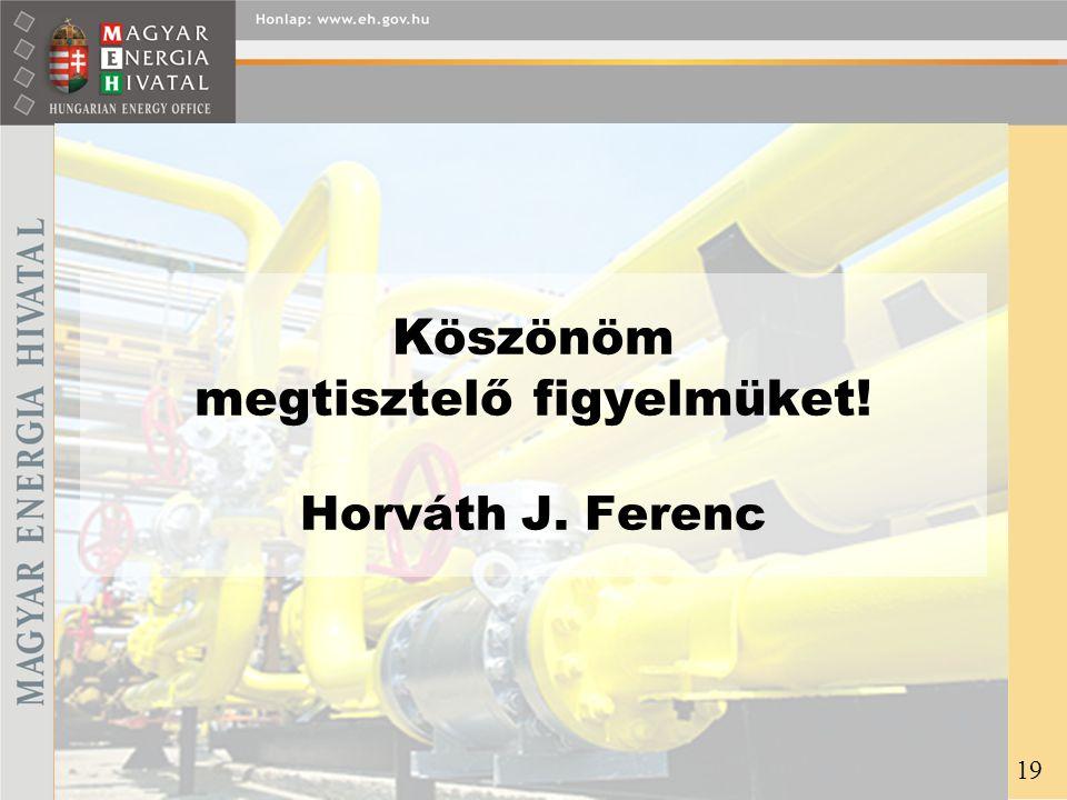 Köszönöm megtisztelő figyelmüket! Horváth J. Ferenc 19
