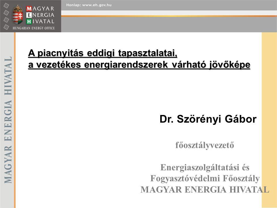 A piacnyitás eddigi tapasztalatai, a vezetékes energiarendszerek várható jövőképe Dr. Szörényi Gábor főosztályvezető Energiaszolgáltatási és Fogyasztó