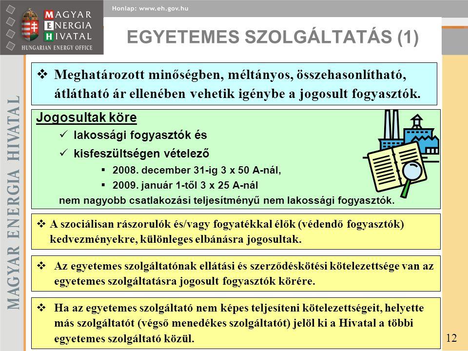 EGYETEMES SZOLGÁLTATÁS (1) Jogosultak köre lakossági fogyasztók és kisfeszültségen vételező  2008. december 31-ig 3 x 50 A-nál,  2009. január 1-től