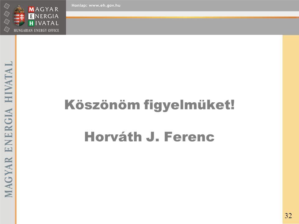 Köszönöm figyelmüket! Horváth J. Ferenc 32