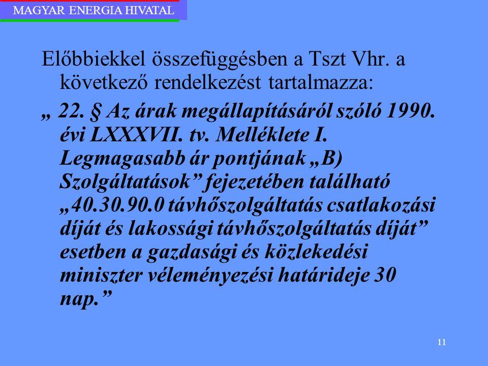 """MAGYAR ENERGIA HIVATAL 11 Előbbiekkel összefüggésben a Tszt Vhr. a következő rendelkezést tartalmazza: """" 22. § Az árak megállapításáról szóló 1990. év"""