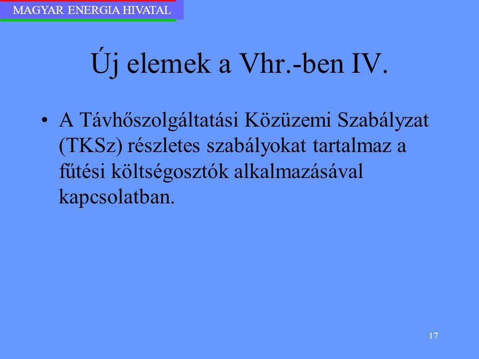 MAGYAR ENERGIA HIVATAL 17 Új elemek a Vhr.-ben IV. A Távhőszolgáltatási Közüzemi Szabályzat (TKSz) részletes szabályokat tartalmaz a fűtési költségosz