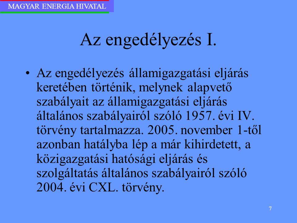 MAGYAR ENERGIA HIVATAL 7 Az engedélyezés I. Az engedélyezés államigazgatási eljárás keretében történik, melynek alapvető szabályait az államigazgatási
