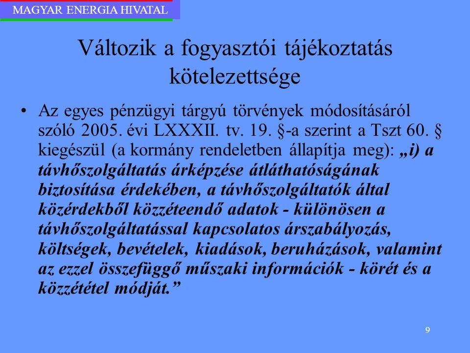 MAGYAR ENERGIA HIVATAL 9 Változik a fogyasztói tájékoztatás kötelezettsége Az egyes pénzügyi tárgyú törvények módosításáról szóló 2005. évi LXXXII. tv