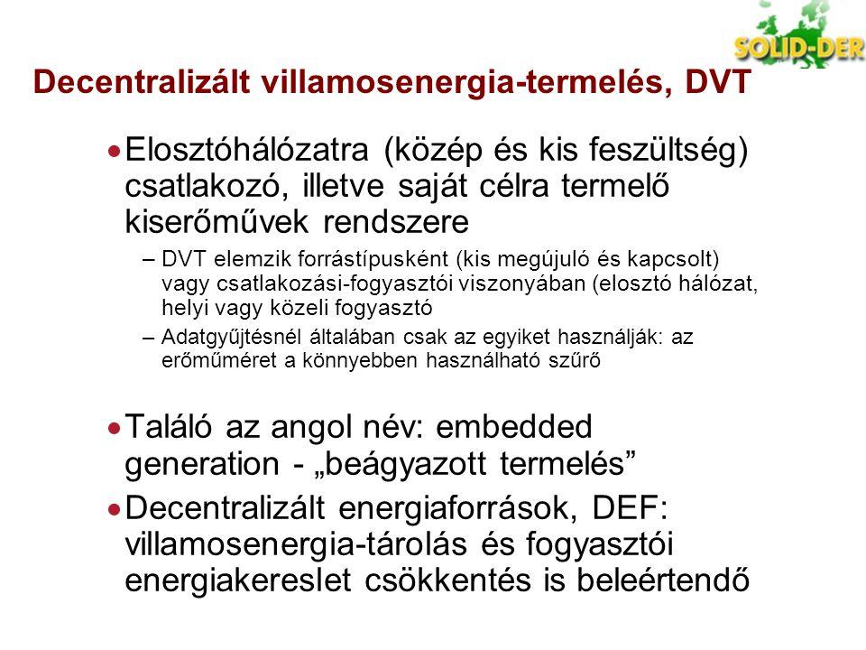 Decentralizált villamosenergia-termelés, DVT  Elosztóhálózatra (közép és kis feszültség) csatlakozó, illetve saját célra termelő kiserőművek rendszer