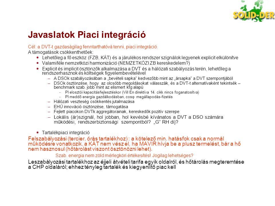 Javaslatok Piaci integráció Cél: a DVT-t gazdaságilag fenntarthatóvá tenni, piaci integráció. A támogatások csökkenthetőek:  Lehetőleg a fő eszköz (F
