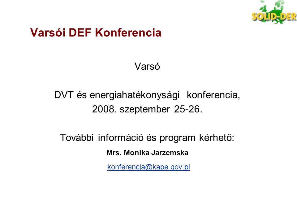 Varsói DEF Konferencia Varsó DVT és energiahatékonysági konferencia, 2008. szeptember 25-26. További információ és program kérhető: Mrs. Monika Jarzem