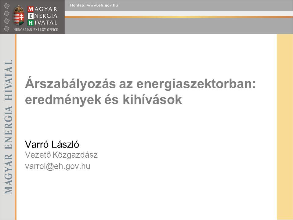 Árszabályozás az energiaszektorban: eredmények és kihívások Varró László Vezető Közgazdász varrol@eh.gov.hu