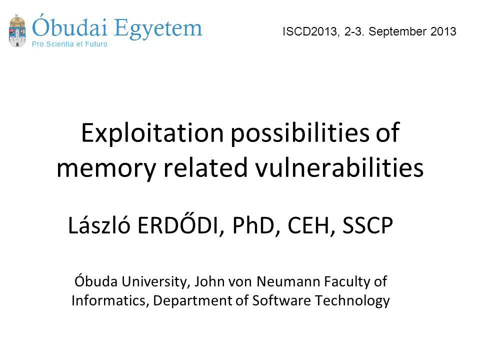 Exploitation possibilities of memory related vulnerabilities László ERDŐDI, PhD, CEH, SSCP Óbuda University, John von Neumann Faculty of Informatics,