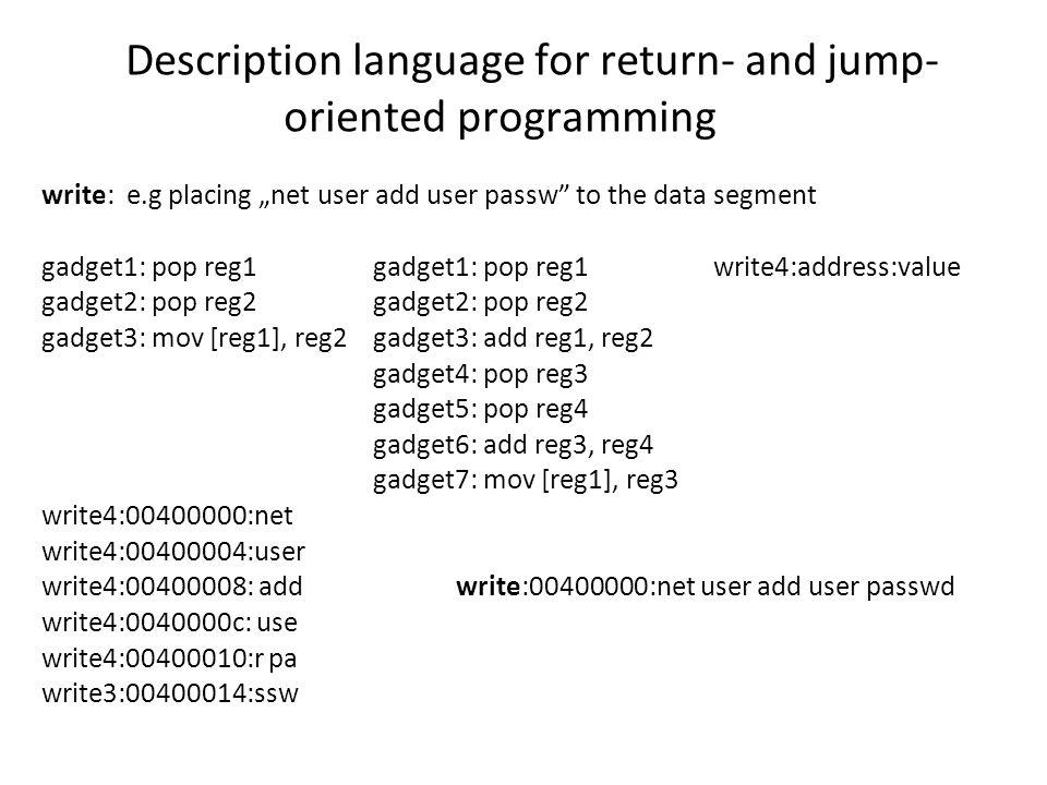 "Description language for return- and jump- oriented programming write: e.g placing ""net user add user passw"" to the data segment gadget1: pop reg1gadg"
