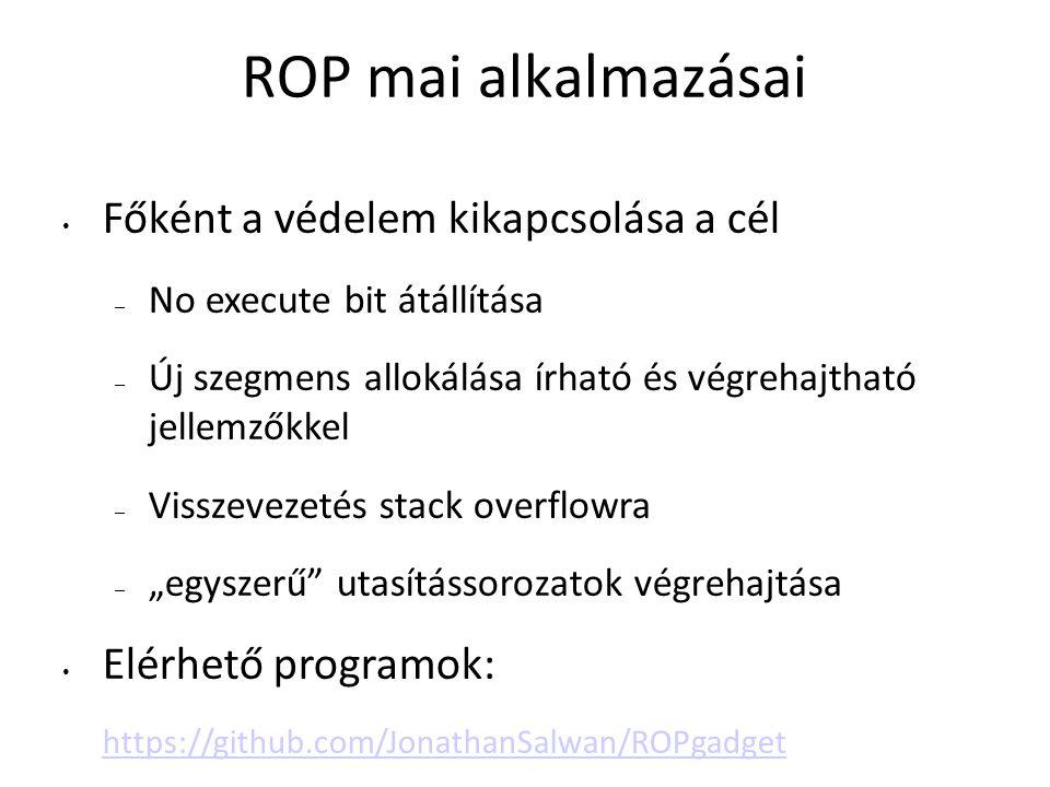 ROP mai alkalmazásai Főként a védelem kikapcsolása a cél – No execute bit átállítása – Új szegmens allokálása írható és végrehajtható jellemzőkkel – V